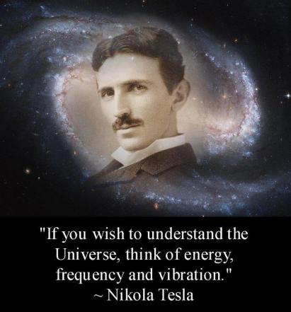 """If-you-wish-to-understand-the-Universe-think-of-energy-frequency-and-vibration.""-Nikola-Tesla"